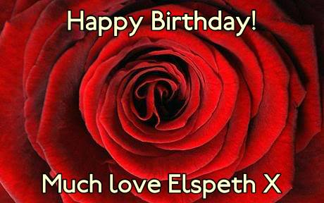 Happy Birthday! Much love Elspeth X