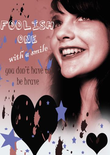 foolish one with a smile you don't have to be brave