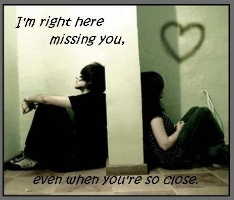i'm right here missing you even when you're so close