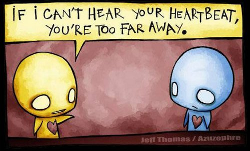 if i can't hear your heartbeat you're too far away