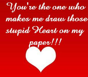 you're the one who makes me draw those stupid hearts on my paper