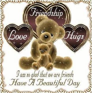 love friendship hugs have a beautiful day