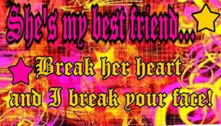 she's my best friends break her heart and i break your face