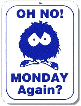 oh no monday again?