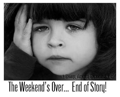 the weekend's over end of story