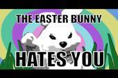 the easter bunny hates you