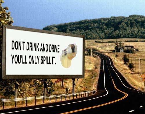 dont drink and drive youll only spill it