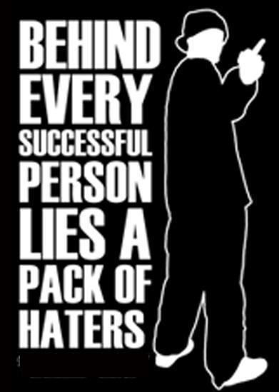 behind every successful person lies a pack of haters