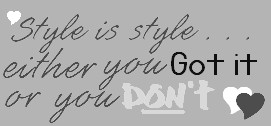 style is style either you got it or you don't