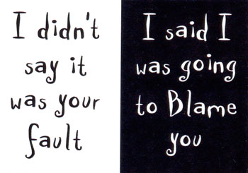 i didn't say it was your fault i said i was going to blame you