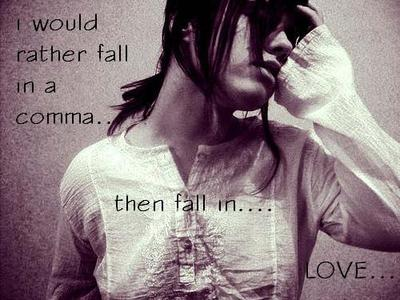 rather fall in a coma than fall in love