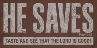 he saves taste and see the lord is good