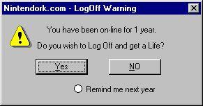 do you wish to log off and get a life?