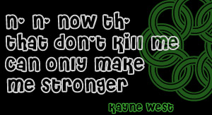 don't kill me can only only make me stronger