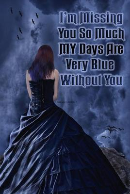 i'm missing you so much my days are very blue without you