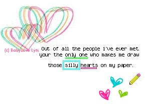your the only one that makes me draw those silly hearts on my paper