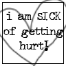 i am sick of getting hurt