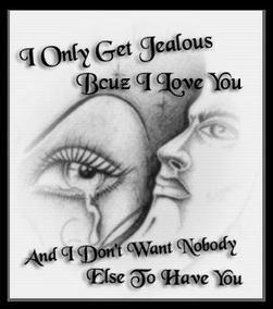 i only get jealous because i love yu and i don't want nobody to have you