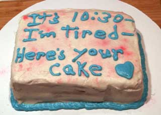 it's 10:30 I'm tired here's your cake