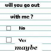 will you go out with me no yes maybe