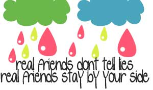 real friends dont tell lies real friends stay by your side