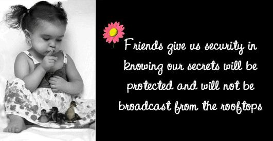 friends give us security in knowing our secrets will be protected