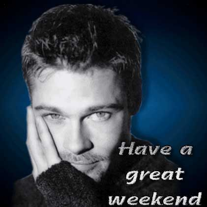 have a great weekend - brad pitt