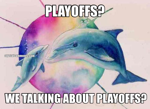 PLAYOFFS?  WE TALKING ABOUT PLAYOFFS?