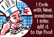 I cook with wine sometimes I even add it to the food