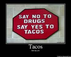 say no to drugs say yes to tacos