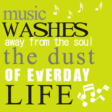 music washes the dust of everyday life