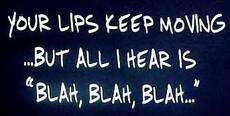 your lips keep moving but all i hear is blah blah blah