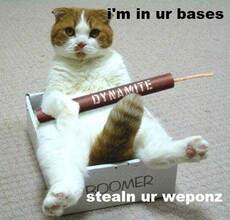 i'm in your base stealing your weapons dynamite