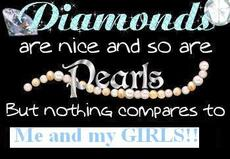 diamonds are nice and so are pearls but nothing compares to me and my girls
