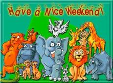 have a nice weekend animals