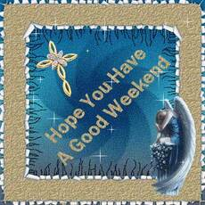 hope you have a good weekend