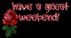 have a great weekend rose